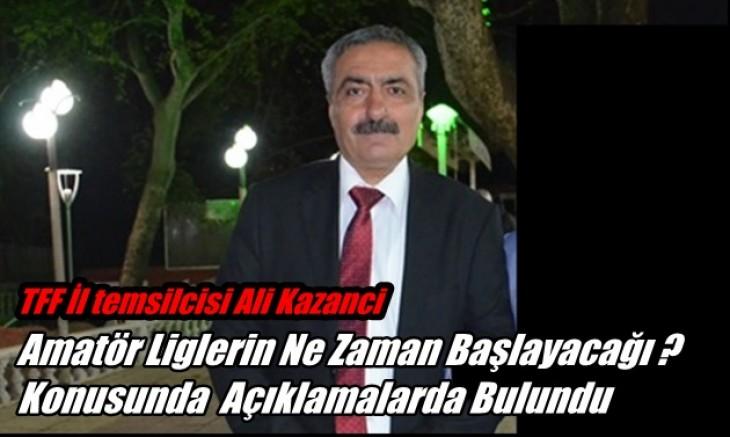 Ali Kazanci, Amatör Ligler Hakkında Açıklama Yaptı