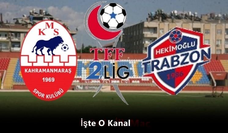 Kahramanmaraşspor Hekimoğlu Trabzon Canlı Yayınlanacak