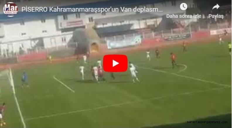 PİSERRO Kahramanmaraşspor'un Van deplasmanında yediği gol
